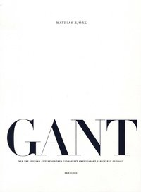 Rsfoodservice.se GANT : när tre svenska entreprenörer gjorde ett amerikanskt varumärke globalt Image