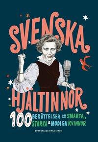 Svenska hjältinnor : 100 berättelser om smarta, starka & modiga kvinnor (inbunden)