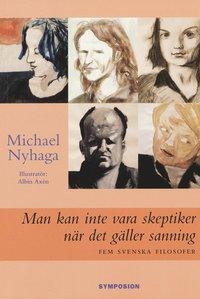 Man kan inte vara skeptiker när det gäller sanning : fem svenska filosofer