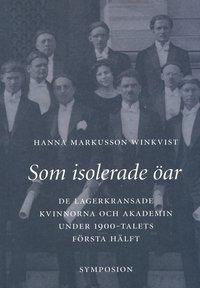 Som isolerade öar : de lagerkransade kvinnorna och akademin under 1900-talets första hälft / Hanna Markusson Winkvist