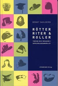 Rötter, riter & roller : turism och resande i upplevelsesamhället / Bengt Sahlberg ; översättare till engelska: Lars-Johan Norrby