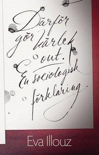 Därför gör kärlek ont : en sociologisk förklaring / Eva Illouz, Svenja Hums