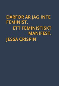 Därför är jag inte feminist : ett feministiskt manifest