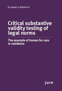 Critical substantive validity testing of legal norms - The example of homes for care or residence (häftad)