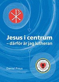 Jesus i centrum - därför är jag lutheran