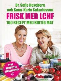 Frisk med LCHF : 100 recept med riktig mat