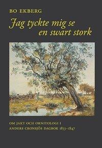 Rsfoodservice.se Jag tyckte mig se en swart stork : om jakt och ornitologi i Anders Cronsjös dagbok 1833-1847 Image