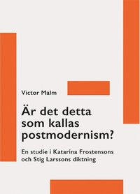 Rsfoodservice.se Är det detta som kallas postmodernism? : en studie i Katarina Frostensons och Stig Larssons diktning Image