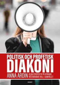 Politisk och profetisk diakoni : olika perspektiv på kyrkans röstbärande roll i samhället (kartonnage)