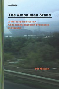 The Amphibian Stand : A Philosophical Essay Concerning Researchprocesses in Fine Art (häftad)