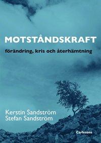 Motståndskraft : förändring, kris och återhämtning / Stefan Sandström & Kerstin Sandström.