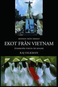fyrtio år Ekot från Vietnam : en diplomats minnen från kriget och återbesök  fyrtio år