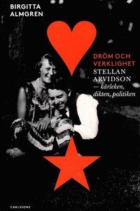 Rsfoodservice.se Dröm och verklighet : Stellan Arvidson - kärleken, dikten och politiken Image