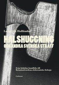 Radiodeltauno.it Halshuggning och andra svenska straff : från bödelns handbila till Kriminalvårdens elektroniska fotboja Image