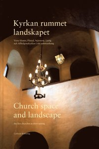 Kyrkan, rummet, landskapet : Vreta kloster, Flistad, Stjärnorp, Ljung och Allhelgonakyrkan i sitt sammanhang / Church, space and landscape : the five churches in their setting som bok, ljudbok eller e-bok.