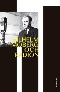 Skopia.it Vilhelm Moberg och radion : dramatikern och den obekväme sanningssägaren Image