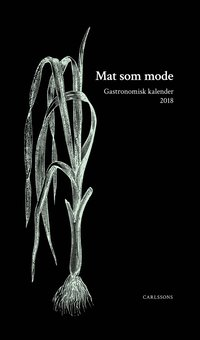 Gastronomisk kalender 2018. Mat som mode