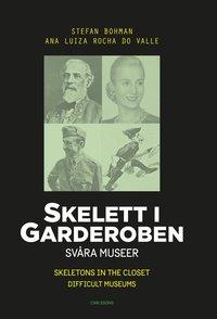 Skelett i garderoben : svåra museer / Skeletons in the closet : difficult museum (häftad)
