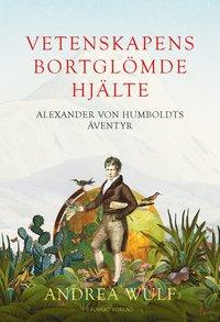 Rsfoodservice.se Vetenskapens bortglömde hjälte : Alexander von Humboldts äventyr Image