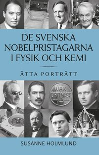 De svenska Nobelpristagarna i fysik och kemi : åtta porträtt