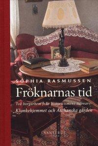 Fröknarnas tid : två borgarhem från historicismens tidevarv - Klunkehjemmet och Aschanska gården (inbunden)