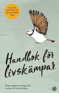 Handbok för livskämpar : till dig som inte vet om du orkar leva / Filippa Gagnér Jenneteg (red) ; Susanne Tell & Jan Beskow.