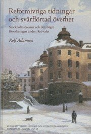 Skopia.it Reformivriga tidningar och svårflörtad överhet : Stockholmspressen och den högre förvaltningen under 1820-talet Image