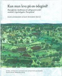 Skopia.it Kan man leva på en ödegård? : huvudgårdar, landbotorp och odlingssystem under medeltid i Lägerbobygden, Östergötland Image