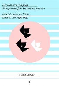 Här föds svensk hiphop - Ett reportage från Stockholms förorter. Med intervjuer av Titiyo, Leila K.