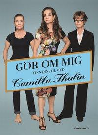 b9ab5f6e Gör om mig - finn din stil med Camilla Thulin - Camilla Thulin - Bok ...