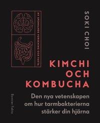 Kimchi och kombucha : den nya vetenskapen om hur tarmbakterierna stärker din hjärna (inbunden)