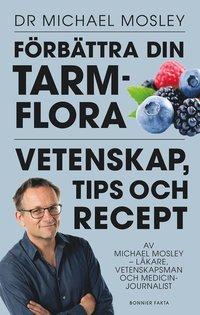 Förbättra din tarmflora : vetenskap, tips och recept (inbunden)