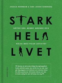 Stark hela livet : bättre ork, minne, mående och hälsa med fysisk aktivitet / Carl Johan Sundberg, Jessica Norrbom