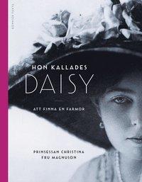 Hon kallades Daisy : att finna en farmor - Prinsessan Christina Fru  Magnuson - Bok (9789174249910) | Bokus