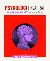 Psykologi i kvadrat : 100 begrepp att känna till