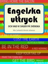 Engelska uttryck : och vad vi säger på svenska