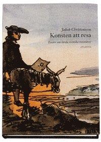 Konsten att resa : essäer om lärda svenska resenärer / Jakob Christensson