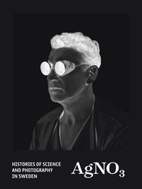 AgNO3 : histories of science and photography in Sweden (inbunden)