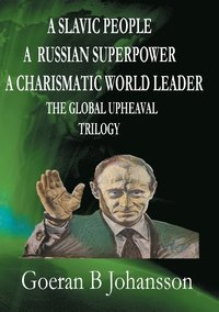 A Slavic people, A Russian superpower, A charismatic world leader, The global upheaval trilogy