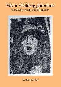 Vävar vi aldrig glömmer: Maria Adlercreutz - politisk konstnär