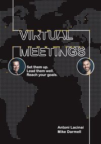 Virtual Meetings: Set them up. Lead them well. Reach your goals. (e-bok)