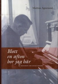 Skopia.it Blott en afton bor jag här : en biografi om Einar Ekberg Image