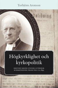 Skopia.it Högkyrklighet och kyrkopolitik : kretsen kring svensk luthersk kyrkotidning fram till ca 1895 Image