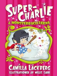 Super-Charlie & monsterbacillerna (inbunden)