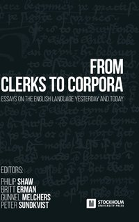 From Clerks to Corpora: Essays on the English Language Yesterday and Today (inbunden)