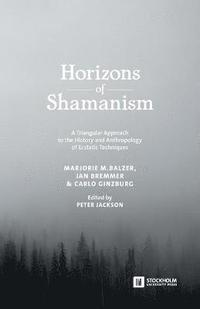Horizons of Shamanism: A Triangular Approach to the History and Anthropology of Ecstatic Techniques (häftad)