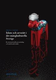 Islam och arvsrätt i det mångkulturella Sverige : en internationellt privaträttslig och jämförande studie