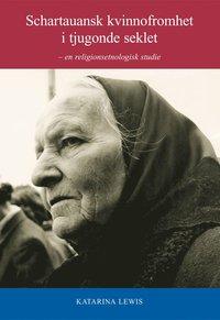 Rsfoodservice.se Schartauansk kvinnofromhet i tjugonde århundradet : en religionsetnologisk studie Image