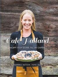 Café Halland : recept och guide till 40 caféer