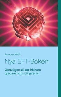 Nya EFT-Boken : Genvägen till ett friskare gladare och roligare liv!